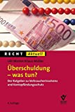 Überschuldung - was tun?: Der Ratgeber zu Verbraucherinsolvenz und Kontopfändungsschutz (Recht Aktuell)