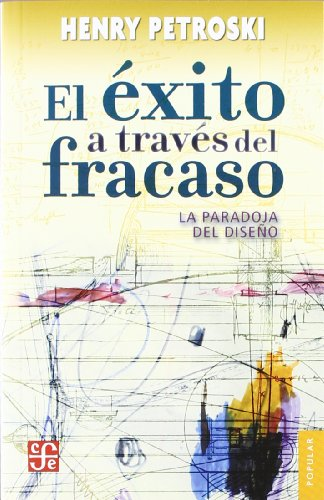 El exito a traves del fracaso  / Success Through Failure: La paradoja del diseno / The Paradox of Design