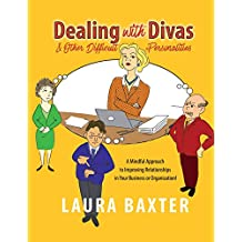 Dealing with Divas and Other Difficult Personalities: A Mindful Approach to Improving Relationships in Your Business or Organization! (English Edition)