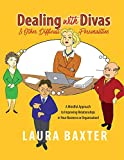 Expert Marketplace -  Laura Baxter  - Dealing with Divas and Other Difficult Personalities: A Mindful Approach to Improving Relationships in Your Business or Organization! (English Edition)