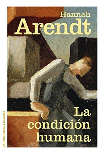 La condición humana (Estado y Sociedad) por Hannah Arendt