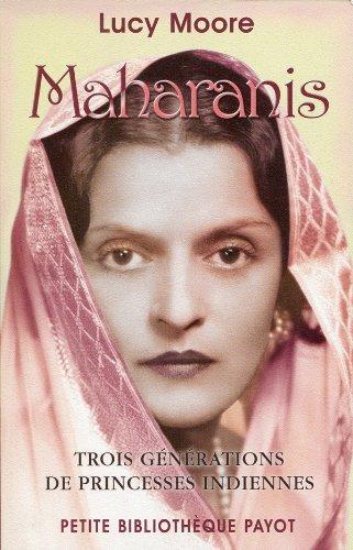 Maharanis. Trois générations de princesses indiennes.
