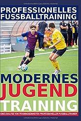 Professionelles Fußballtraining - Modernes Jugendtraining: 30 Trainingsformen für ein professionelles Jugendtraining