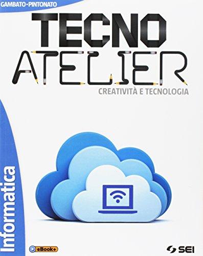 Tecno atelier. Creativit e tecnologia. Informatica. Per la Scuola media. Con e-book. Con espansione online