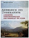 Aufbruch ins Unbekannte: Legendäre Forschungsreisen von Humboldt bis Hedin - Imre J. Demhardt