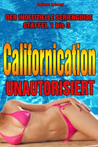 Californication unautorisiert - Der inoffizielle Serienguide - Staffel 1 - 3