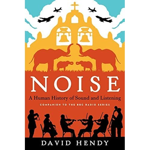 [Noise: A Human History of Sound and Listening] [By: Hendy, Reader in Media and Communication David] [September, 2014]