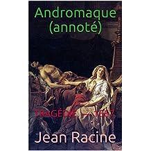 Andromaque (annoté): TRAGÉDIE. — 1667.