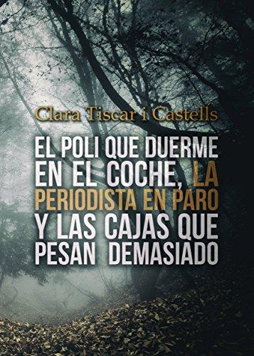 El poli que duerme en el coche, la periodista en paro y las cajas que pesan demasiado por Clara Tiscar i Castells