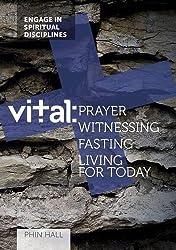 Vital: Prayer, Witnessing, Fasting, Living for Today (Vital Spiritual Disciplines)