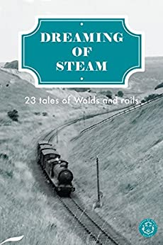 Dreaming of Steam: 23 tales of Wolds and rails by [Wagar, Drew]