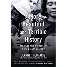 A More Beautiful and Terrible History: The Uses and Misuses of Civil Rights History