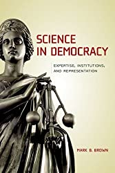 Science in Democracy: Expertise, Institutions, and Representation (MIT Press) by Mark B. Brown (2009-08-14)