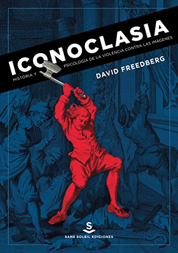 Iconoclasia: Historia y psicología de la violencia contra las imágenes (Pigmalión)