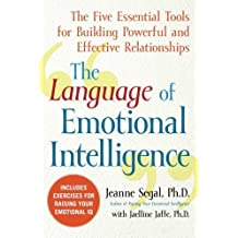 The Language of Emotional Intelligence: The Five Essential Tools for Building Powerful and Effective Relationships by Jeanne Segal (2008-07-22)