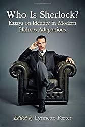 Who Is Sherlock? Essays on Identity in Modern Holmes Adaptations by Lynnette Porter (2016-06-16)