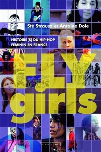 Fly Girls : Histoire(s) du hip-hop féminin en France par Antoine Dole