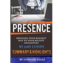 Presence: Bringing Your Boldest Self to Your Biggest Challenges by Amy Cuddy | Summary & Highlights by Summary Reads (December 31,2015)