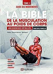 La bible de la musculation au poids de corps: Tome 1 - Guide des mouvements : 480 exercices détaillés (ALIMENT