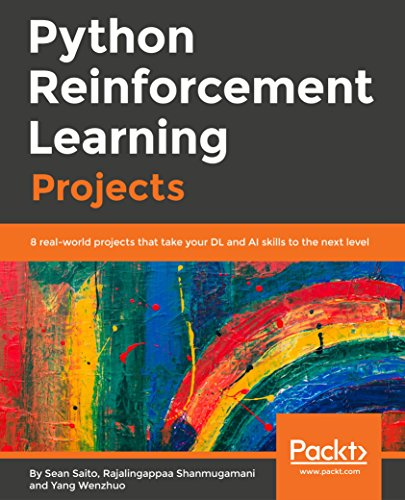 Python Reinforcement Learning Projects: Eight hands-on projects exploring reinforcement learning algorithms using TensorFlow