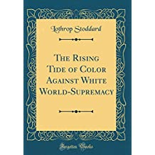 The Rising Tide of Color Against White World-Supremacy (Classic Reprint)