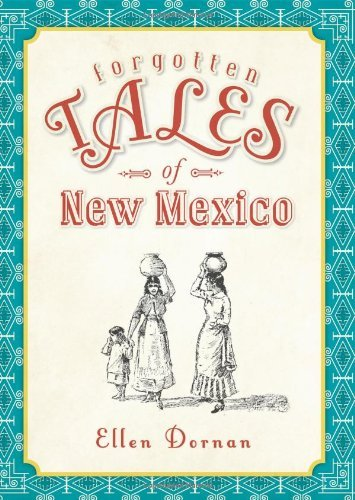 Forgotten Tales of New Mexico by Ellen Dornan (2012-02-27)