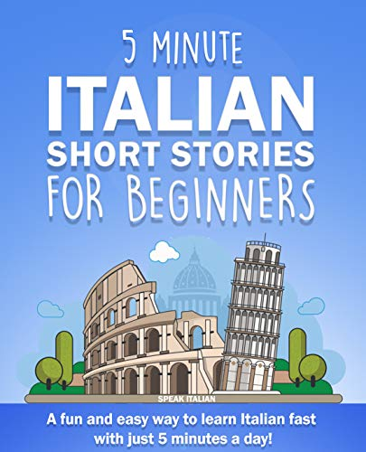 5 Minute Italian Short Stories for Beginners: A fun and easy way to learn Italian fast with just 5 minutes a day! (Italian Edition)
