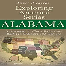 Alabama - Travelogue by State: Experience Both the Ordinary and Obscure, Exploring America, Series Book 1