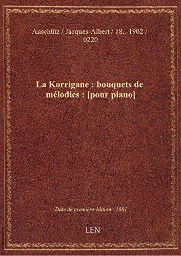 La Korrigane : bouquets de mélodies : [pour piano] / par J. A. Anschütz ; [d'après le] ballet de Ch.