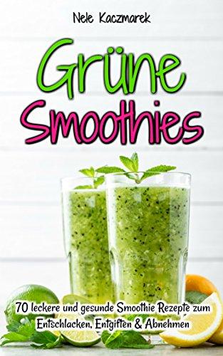 Grüne Smoothies Grünen Smoothies 70 Schnelle Und Gesunde Smoothie