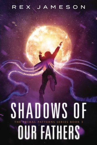 Shadows of Our Fathers: Volume 3 (Primal Patterns)