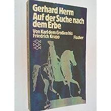 Auf der Suche nach dem Erbe : von Karl d. Grossen bis Friedrich Krupp