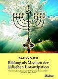 Bildung als Medium der jüdischen Emanzipation: Eine Untersuchung Des Jüdischen Bildungsverständnisses Zwischen Aufklärung Und Tradition