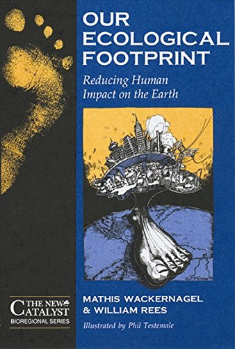 Our Ecological Footprint: Reducing Human Impact on the Earth ('The New Catalyst' Bioregional Series)