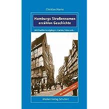 Hamburgs Straßennamen erzählen Geschichte: Mit Stadtteilrundgängen, Karten, Fotos und den neuesten Straßen