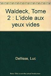 L'Idole aux yeux vides, tome 2 : Waldeck