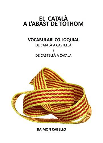 El Català a l'abast de tothom: Vocabulari Col·loquial (Catalan Edition)