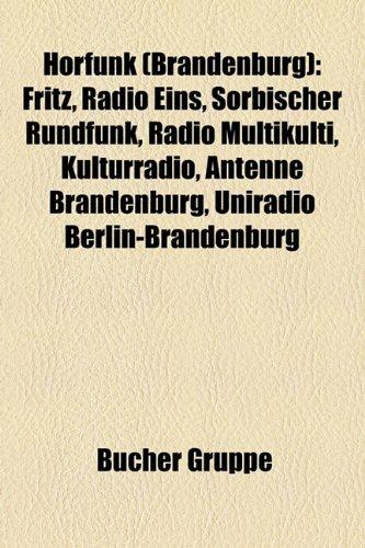 Hrfunk (Brandenburg): Fritz, Radio Eins, Sorbischer Rundfunk, Radio Multikulti, Kulturradio, Antenne Brandenburg, Uniradio Berlin-Brandenbur