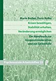 Krisen bewältigen, Stabilität erhalten, Veränderung ermöglichen: Ein Handbuch zur Gruppenmoderation und zur Selbsthilfe (Psychosoziale Arbeitshilfen)