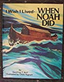 I Wish I Lived-When Noah Did (Far-away books)