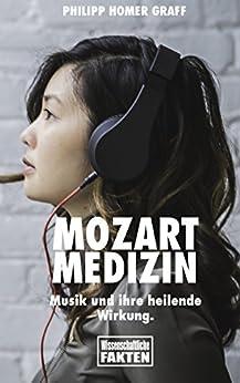 Mozart Medizin: Musik und ihre heilende Wirkung.