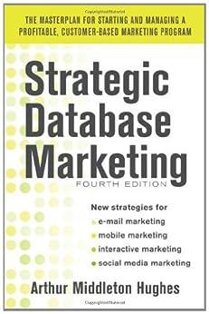 Strategic Database Marketing 4e:  The Masterplan for Starting and Managing a Profitable, Customer-Based Marketing Program de [Hughes, Arthur Middleton]