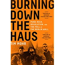 Burning Down the Haus: Punk Rock, Revolution, and the Fall of the Berlin Wall (English Edition)