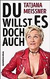 Tatjana Meissner ´Du willst es doch auch (Humor und Satire)´