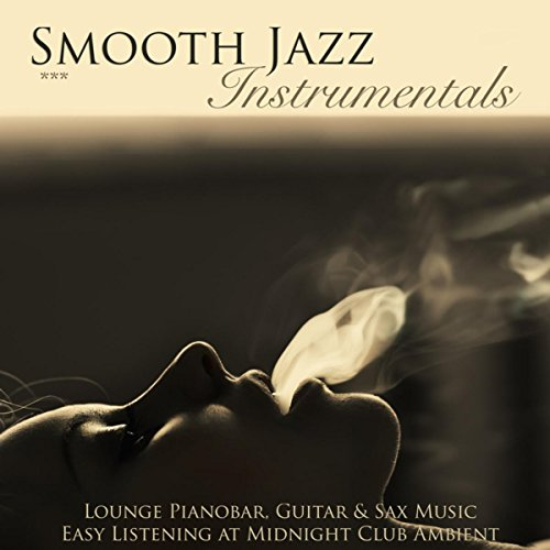 Smooth Jazz Instrumentals - Lounge Pianobar, Guitar & Sax Music Easy Listening at Midnight Club Ambient