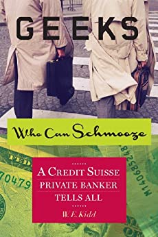 Geeks Who Can Schmooze: A Credit Suisse Private Banker Tells All (Investment Memoir) (English Edition) par [Kidd, W.E.]