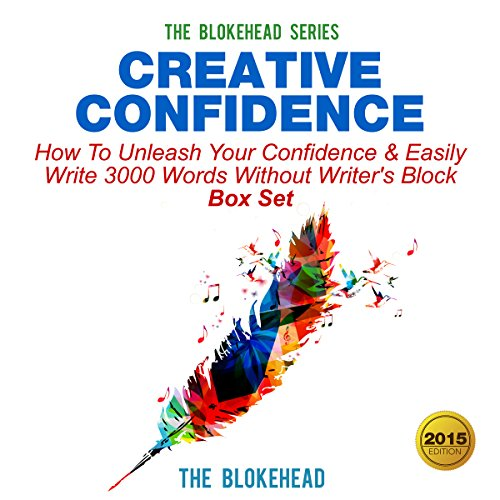 Creative Confidence: How to Unleash Your Confidence & Easily Write 3000 Words Without Writer's Block Box Set (the Blokehead Success Series)