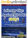 Leicester City 2015/16 : Against All Odds (5000/1): An in-depth analysis of Leicester City Fc's Title Winning Year (Sporting Stories)
