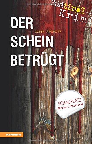 Der Schein betrügt: Südtirolkrimi Band 4 (Südtirol-Krimi / Commissario Fameo ermittelt) par Ralph Neubauer