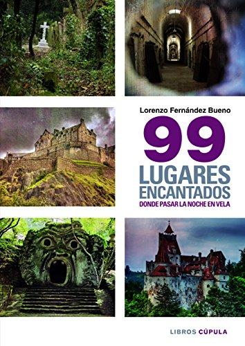 99 lugares encantados donde pasar una noche en vela por Lorenzo Fernández Bueno